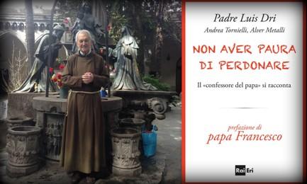 """AQUEL ENCUENTRO FORTUITO EN EL CONFESIONARIO. Aparece el libro """"No tener miedo de perdonar"""". Un largo diálogo con """"el confesor del Papa"""". Estos fueron los preliminares…"""